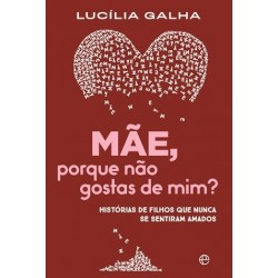 Mãe, Porque Não Gostas De Mim? de Lucília Galha
