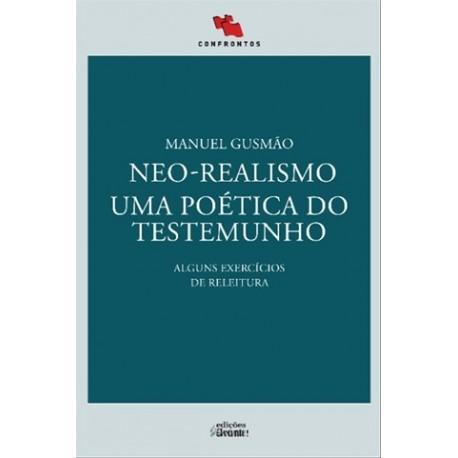 Neo-Realismo. Uma Poética Do Testemunho. de Manuel Gusmão