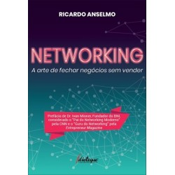 Networking - A Arte De Fechar Negócios Sem Vender de Ricardo Anselmo