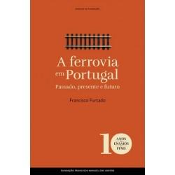 A Ferrovia Em Portugal Passado, Presente E Futuro de Francisco Furtado