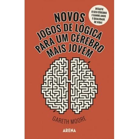 Novos Jogos De Lógica Para Um Cérebro Mais Jovem de Gareth Moore