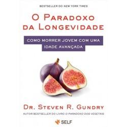 O Paradoxo da Longevidade - Como morrer jovem com uma idade avançada de Dr. Steven R. Gundry