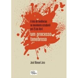 A Luta de Tendências no Movimento Estudantil Pré-25 de Abril - Um Processo Tenebroso de José Manuel Jara
