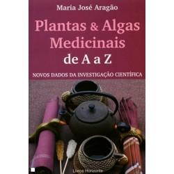 Plantas & Algas Medicinais De A A Z de Maria José Aragão