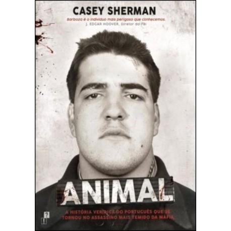 Animal - A história verídica do português que se tornou no assassino mais temido da Máfia de Casey Sherman