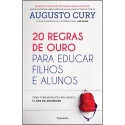 20 Regras de Ouro para Educar Filhos e Alunos - Como Formar Mentes Brilhantes na Era da Ansiedade de Augusto Cury
