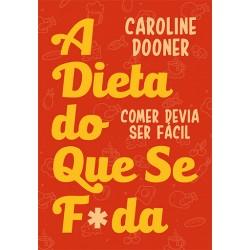 A Dieta do que Se F*da - Comer devia ser fácil de Caroline Dooner