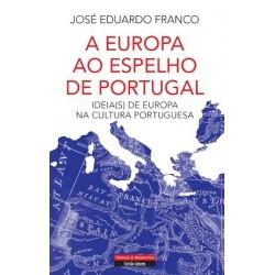 A Europa ao Espelho de Portugal - Ideia(s) de Europa na cultura portuguesa de José Eduardo Franco