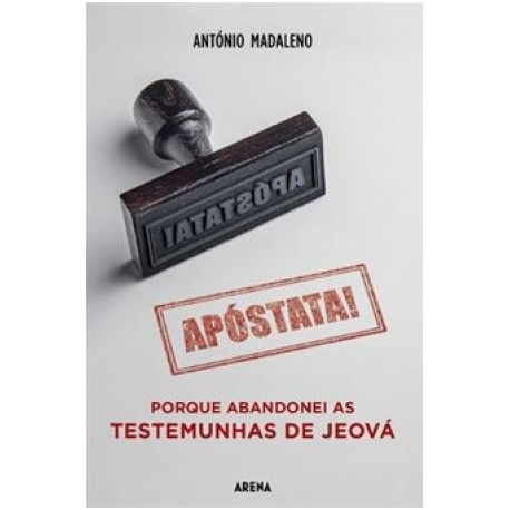 Apóstata! Porque Abandonei as Testemunhas de Jeová de António Madaleno