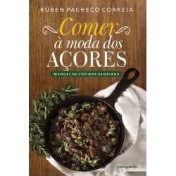 Comer à Moda dos Açores - Manual de Cozinha Açoriana de Rúben Pacheco Correia