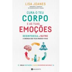 Cura o Teu Corpo e as tuas Emoções - Desintoxica e nutre a energia dos teus órgãos vitais de Lisa Joanes