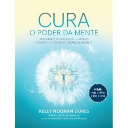 Cura - O Poder da Mente - Descubra o seu potencial ilimitado e desperte o poder de curar que há em si de Kelly Noonan Gores