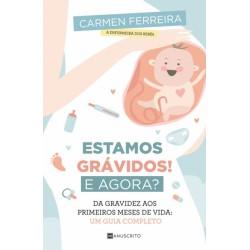 Estamos Grávidos! E Agora? Da gravidez aos primeiros meses de vida: um guia completo de Carmen Ferreira