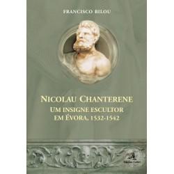 Nicolau Chanterene - Um insigne escultor em Évora, 1532-1542 de Francisco Bilou