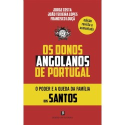Os Donos Angolanos de Portugal - O Poder e a Queda da Família dos Santos de Jorge Costa, Francisco Louçã e João Teixeira Lopes