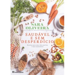Saudável e Sem Desperdício - Receitas para uma vida sem lixo e mais sustentável de Sara Oliveira