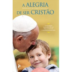 A Alegria De Ser Cristâo Reflexões Do Papa Francisco de Papa Francisco