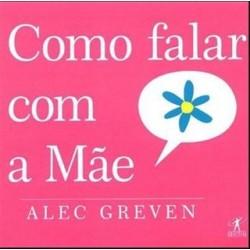 Como Falar Com A Mãe Como Falar Com A Mae de Alec Greven