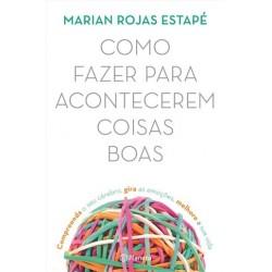 Como Fazer Para Acontecerem Coisas Boas de Marian Rojas Estapé